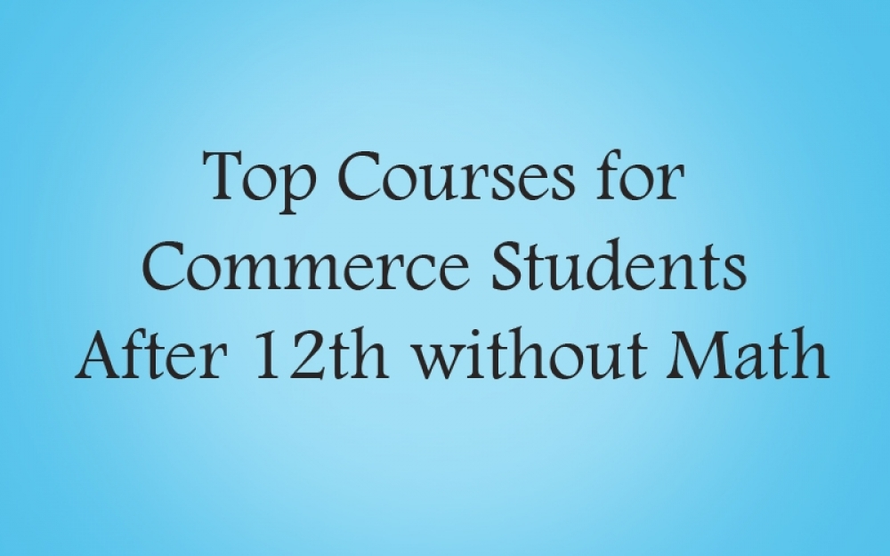 Amazing Career Courses for Commerce Students After 12th without Math